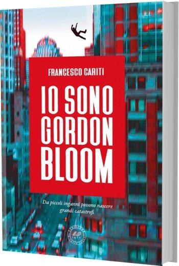 La copertina del romanzo di Francesco Cariti: IO SONO GORDON BLOOM